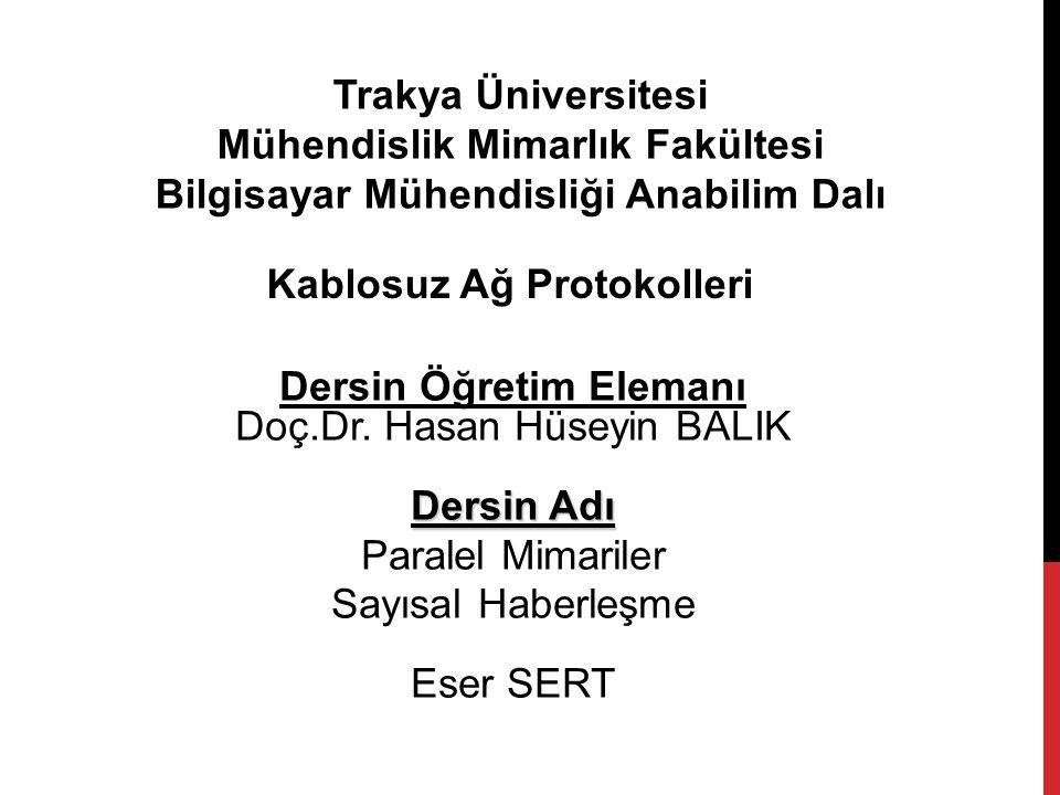 Trakya Üniversitesi Mühendislik Mimarlık Fakültesi Bilgisayar Mühendisliği Anabilim Dalı Kablosuz Ağ Protokolleri Dersin Öğretim Elemanı Doç.Dr. Hasan