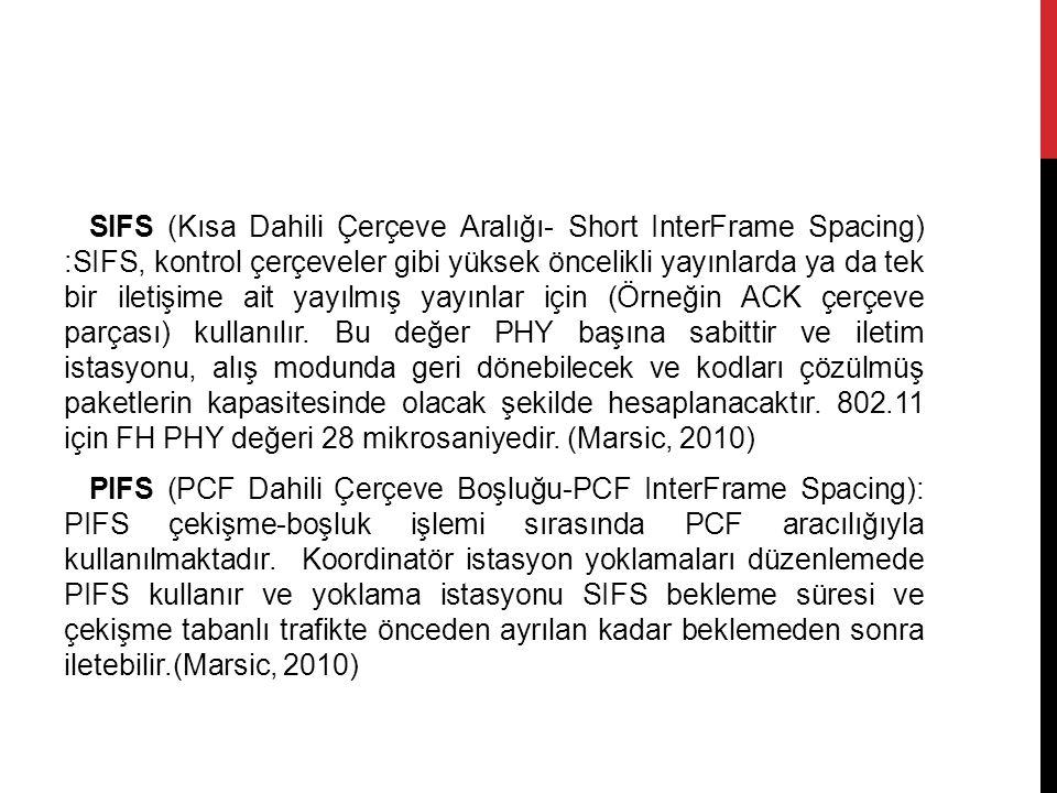 SIFS (Kısa Dahili Çerçeve Aralığı- Short InterFrame Spacing) :SIFS, kontrol çerçeveler gibi yüksek öncelikli yayınlarda ya da tek bir iletişime ait yayılmış yayınlar için (Örneğin ACK çerçeve parçası) kullanılır.