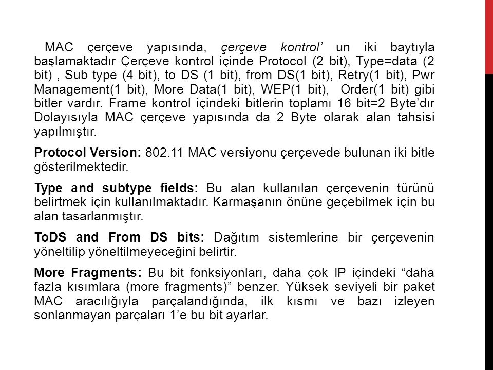 MAC çerçeve yapısında, çerçeve kontrol' un iki baytıyla başlamaktadır Çerçeve kontrol içinde Protocol (2 bit), Type=data (2 bit), Sub type (4 bit), to DS (1 bit), from DS(1 bit), Retry(1 bit), Pwr Management(1 bit), More Data(1 bit), WEP(1 bit), Order(1 bit) gibi bitler vardır.