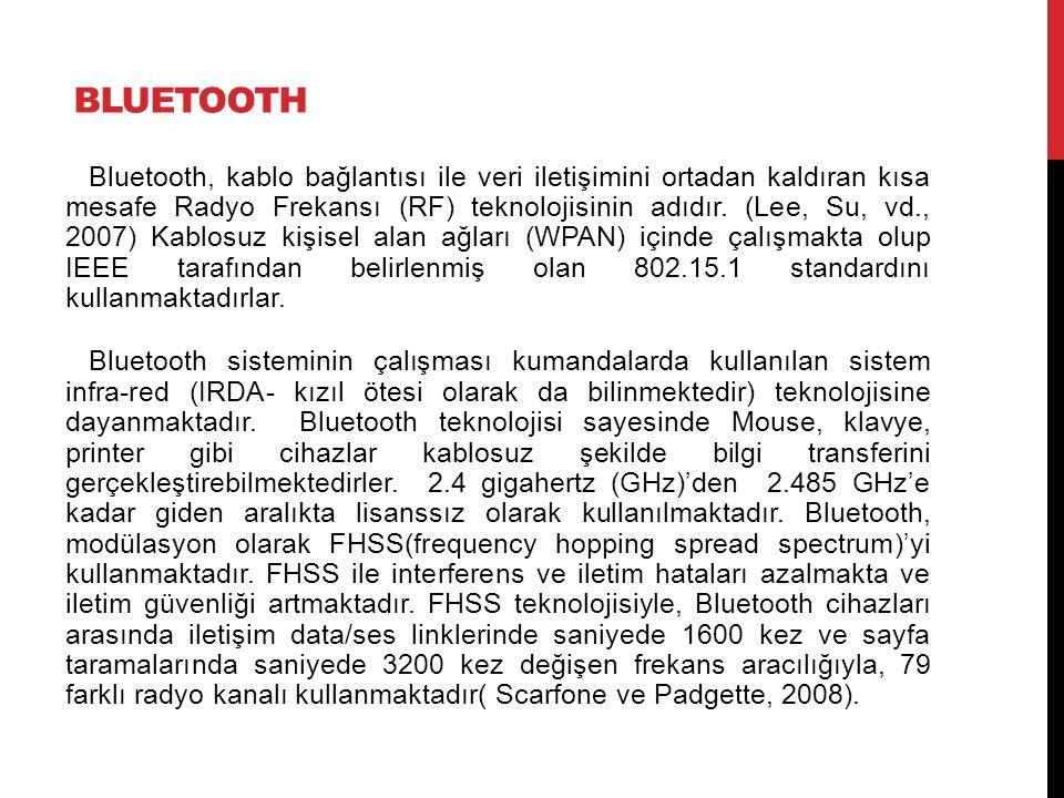BLUETOOTH Bluetooth, kablo bağlantısı ile veri iletişimini ortadan kaldıran kısa mesafe Radyo Frekansı (RF) teknolojisinin adıdır. (Lee, Su, vd., 2007