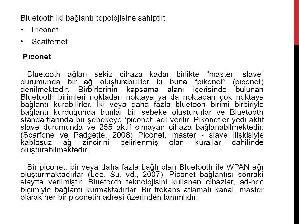"""Bluetooth iki bağlantı topolojisine sahiptir: Piconet Scatternet Piconet Bluetooth ağları sekiz cihaza kadar birlikte """"master- slave"""" durumunda bir ağ"""