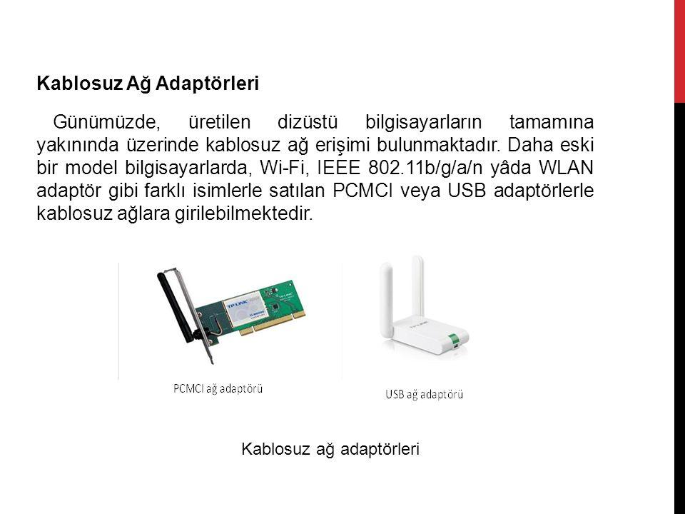 Kablosuz Ağ Adaptörleri Günümüzde, üretilen dizüstü bilgisayarların tamamına yakınında üzerinde kablosuz ağ erişimi bulunmaktadır. Daha eski bir model