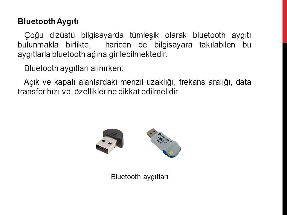 Bluetooth Aygıtı Çoğu dizüstü bilgisayarda tümleşik olarak bluetooth aygıtı bulunmakla birlikte, haricen de bilgisayara takılabilen bu aygıtlarla bluetooth ağına girilebilmektedir.