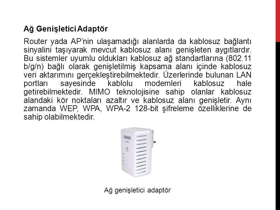 Ağ Genişletici Adaptör Router yada AP'nin ulaşamadığı alanlarda da kablosuz bağlantı sinyalini taşıyarak mevcut kablosuz alanı genişleten aygıtlardır.