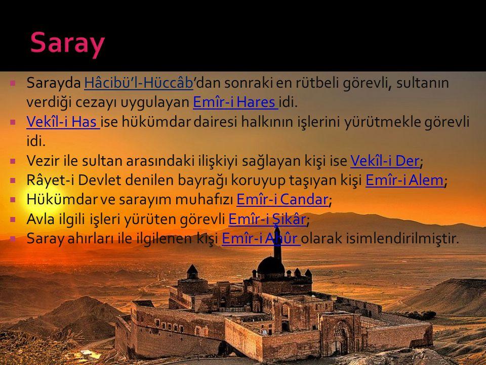  Sarayda Hâcibü'l-Hüccâb'dan sonraki en rütbeli görevli, sultanın verdiği cezayı uygulayan Emîr-i Hares idi.  Vekîl-i Has ise hükümdar dairesi halkı