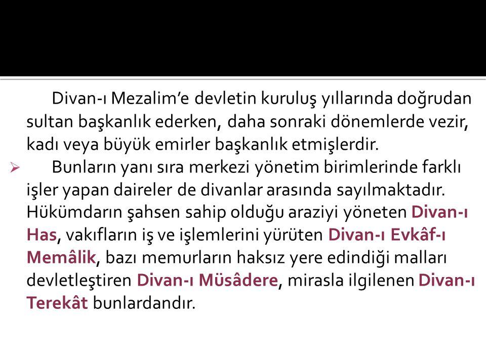Divan-ı Mezalim'e devletin kuruluş yıllarında doğrudan sultan başkanlık ederken, daha sonraki dönemlerde vezir, kadı veya büyük emirler başkanlık etmi