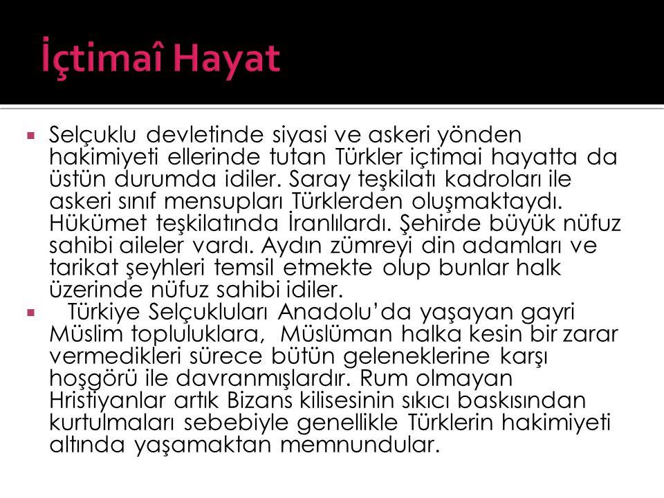  Selçuklu devletinde siyasi ve askeri yönden hakimiyeti ellerinde tutan Türkler içtimai hayatta da üstün durumda idiler. Saray teşkilatı kadroları il