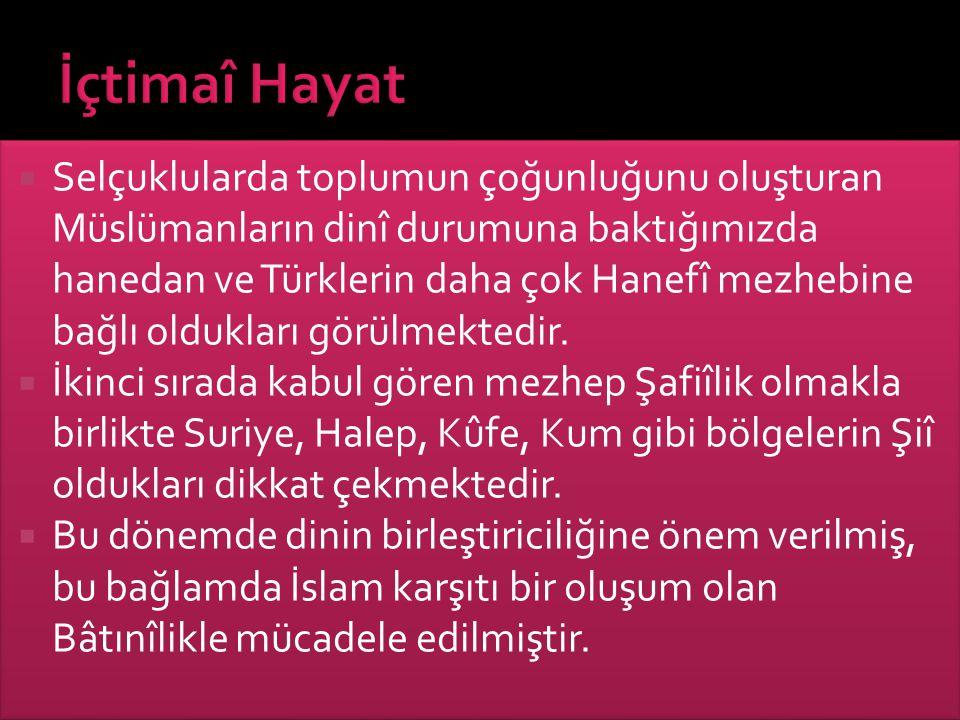  Selçuklularda toplumun çoğunluğunu oluşturan Müslümanların dinî durumuna baktığımızda hanedan ve Türklerin daha çok Hanefî mezhebine bağlı oldukları