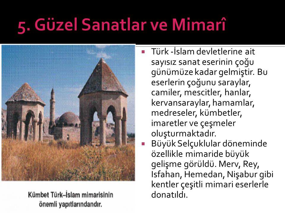 Türk -İslam devletlerine ait sayısız sanat eserinin çoğu günümüze kadar gelmiştir. Bu eserlerin çoğunu saraylar, camiler, mescitler, hanlar, kervans