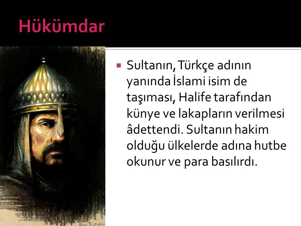  Sultanın, Türkçe adının yanında İslami isim de taşıması, Halife tarafından künye ve lakapların verilmesi âdettendi. Sultanın hakim olduğu ülkelerde