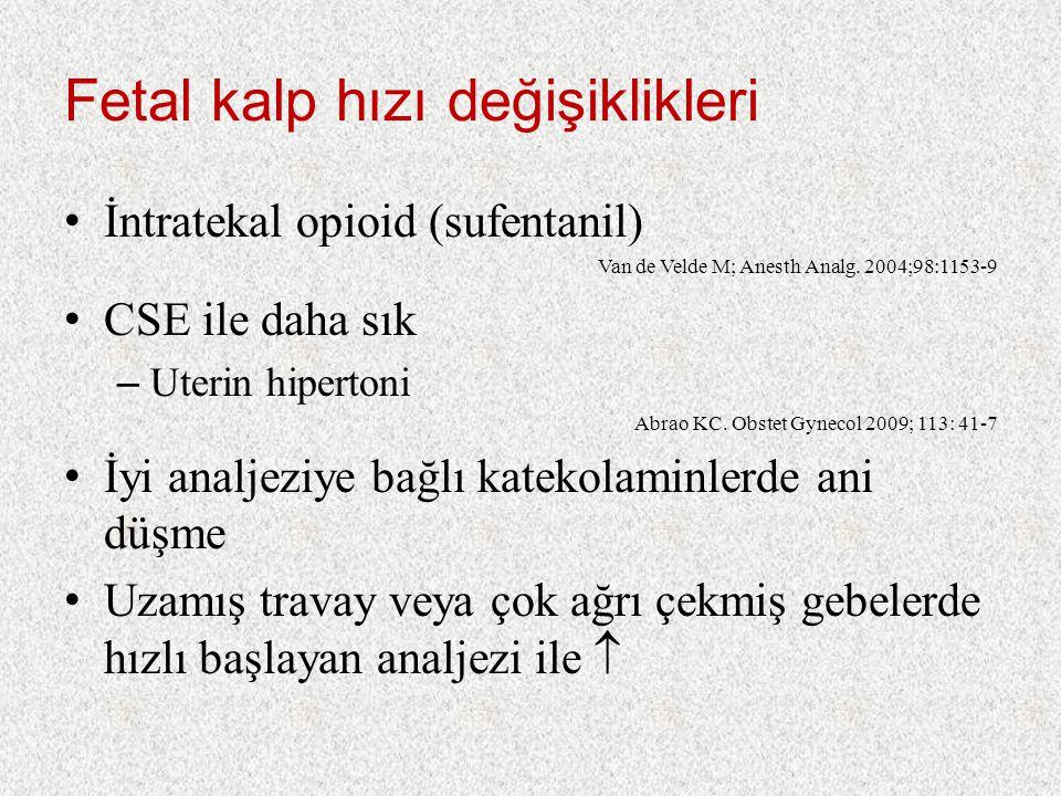 Fetal kalp hızı değişiklikleri İntratekal opioid (sufentanil) Van de Velde M; Anesth Analg. 2004;98:1153-9 CSE ile daha sık – Uterin hipertoni Abrao K