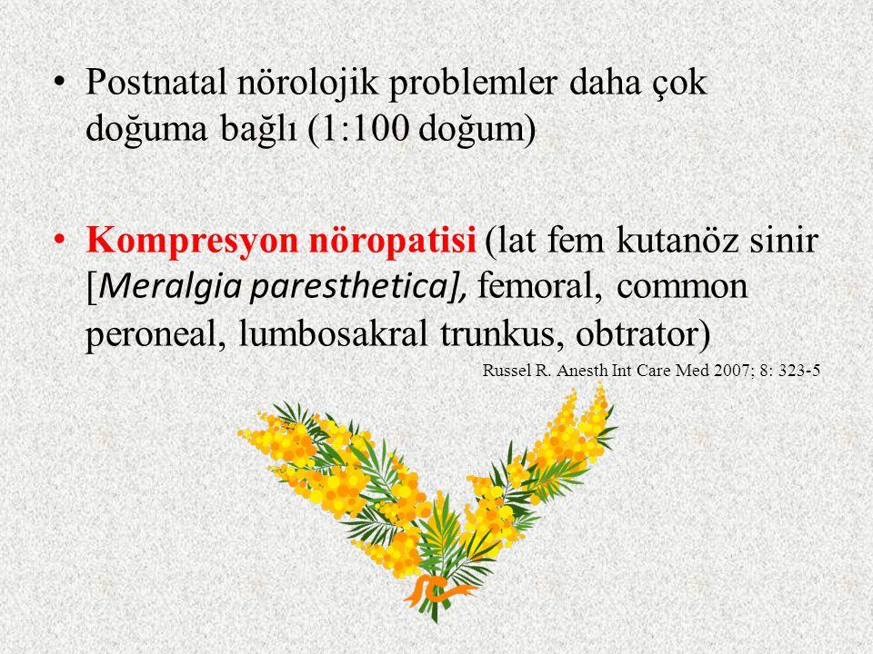 Postnatal nörolojik problemler daha çok doğuma bağlı (1:100 doğum) Kompresyon nöropatisi (lat fem kutanöz sinir [ Meralgia paresthetica], femoral, common peroneal, lumbosakral trunkus, obtrator) Russel R.