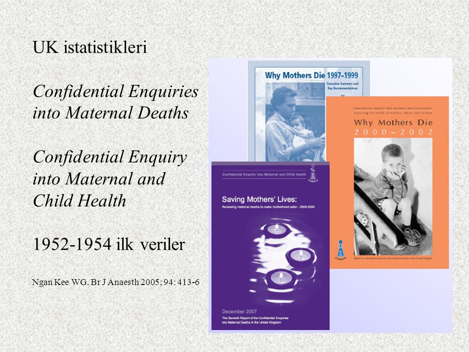 UK istatistikleri Confidential Enquiries into Maternal Deaths Confidential Enquiry into Maternal and Child Health 1952-1954 ilk veriler Ngan Kee WG. B