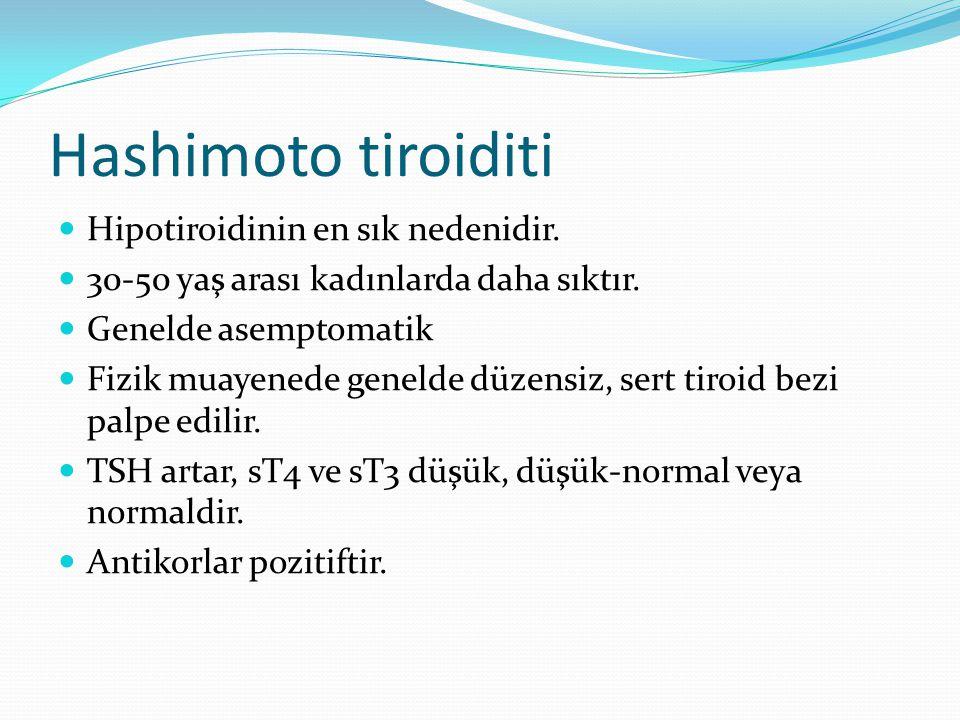 Hashimoto tiroiditi Hipotiroidinin en sık nedenidir. 30-50 yaş arası kadınlarda daha sıktır. Genelde asemptomatik Fizik muayenede genelde düzensiz, se