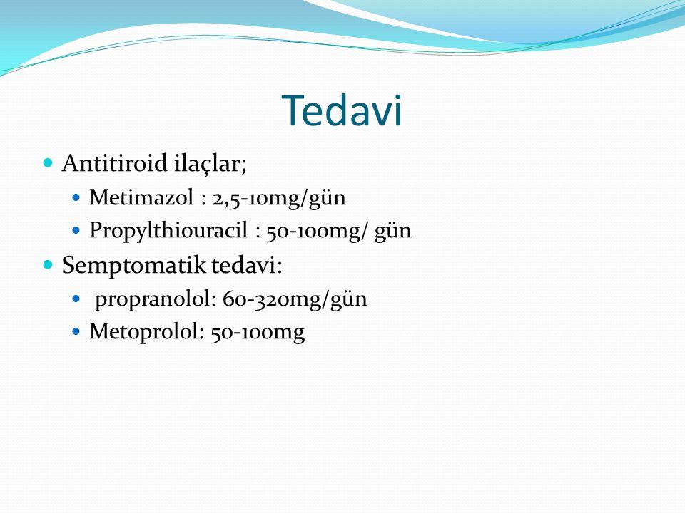 Tedavi Antitiroid ilaçlar; Metimazol : 2,5-10mg/gün Propylthiouracil : 50-100mg/ gün Semptomatik tedavi: propranolol: 60-320mg/gün Metoprolol: 50-100m