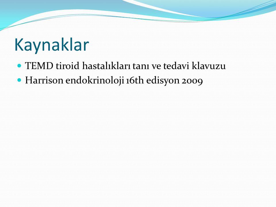 Kaynaklar TEMD tiroid hastalıkları tanı ve tedavi klavuzu Harrison endokrinoloji 16th edisyon 2009