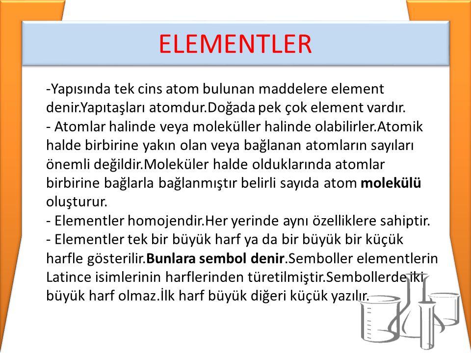 ELEMENTLER -Yapısında tek cins atom bulunan maddelere element denir.Yapıtaşları atomdur.Doğada pek çok element vardır. - Atomlar halinde veya moleküll