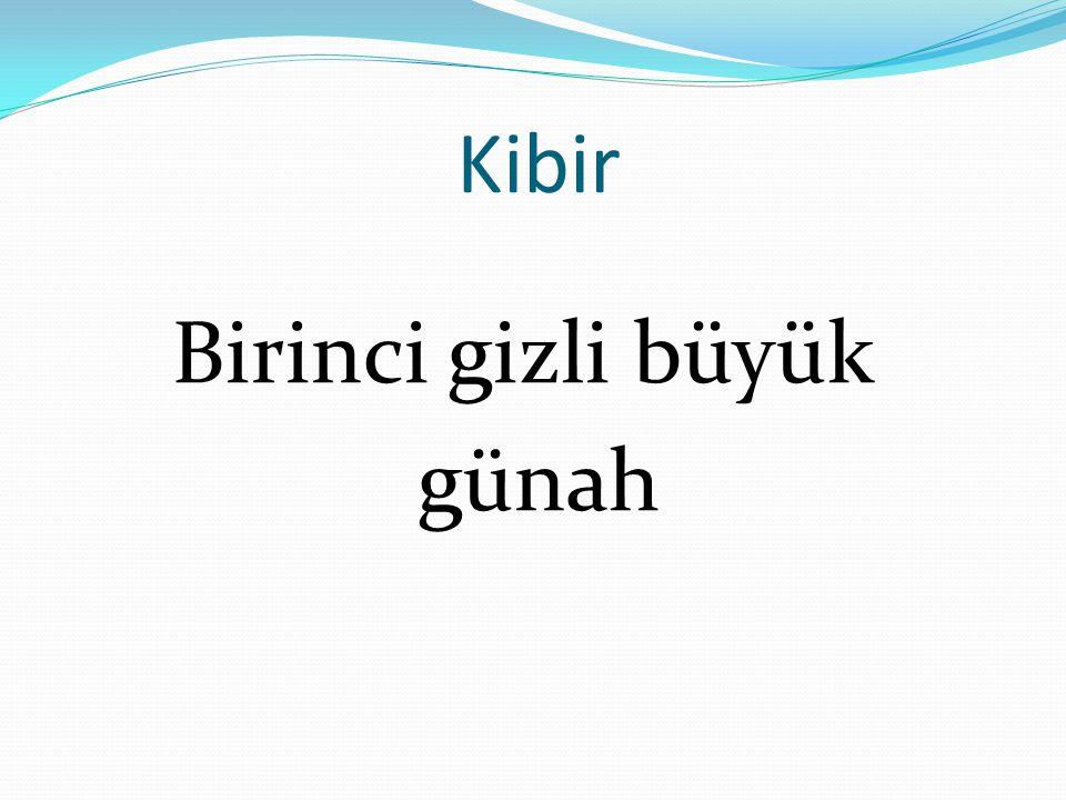 Kibirin tarifi Kibir, Hakkı iptal ile halkı tahkirdir.
