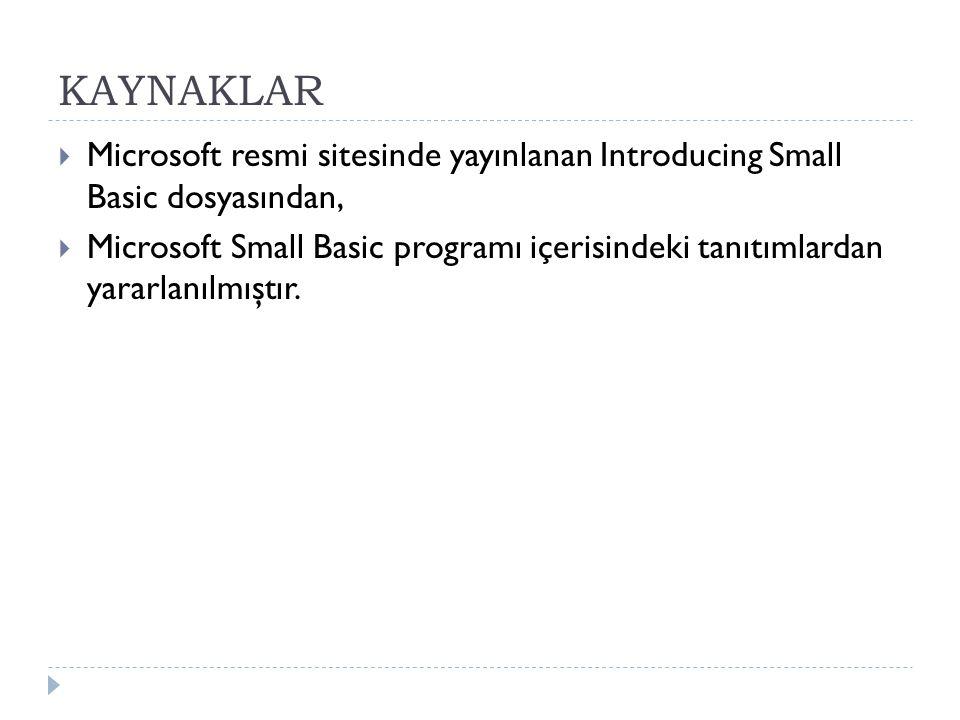 KAYNAKLAR  Microsoft resmi sitesinde yayınlanan Introducing Small Basic dosyasından,  Microsoft Small Basic programı içerisindeki tanıtımlardan yara