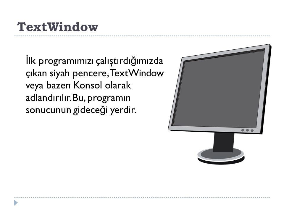 TextWindow: Metinsel girdi ve çıktı fonksiyonları sa ğ lar.