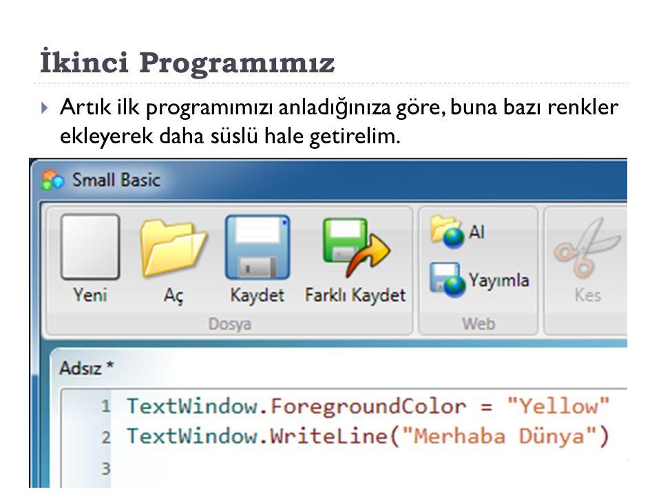 İkinci Programımız  Bu programı çalıştırdı ğ ınızda, TextWindow'un yine Merhaba Dünya sözcük grubunu yazdı ğ ını göreceksiniz, ancak bu kez sarı renkte yazar.