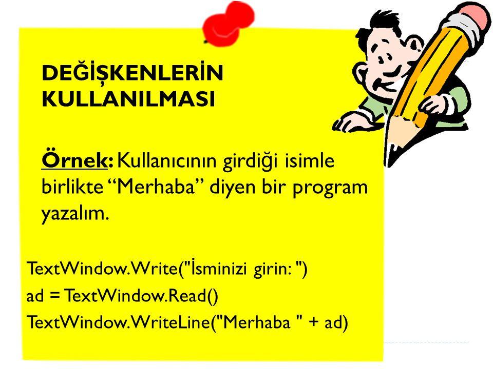 Programın Analizi  Biraz önce çalıştırdı ğ ınız programda, dikkatinizi çekmiş olabilecek satır şudur: ad= TextWindow.Read()