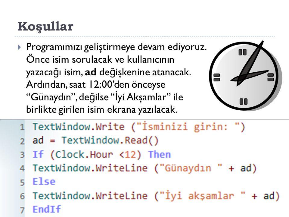 Koşullar  Örnek: Saat 12:00'den önceyse Günaydın , de ğ ilse İ yi Akşamlar ile birlikte klavyeden girilen ismi ekrana yazdıran program: