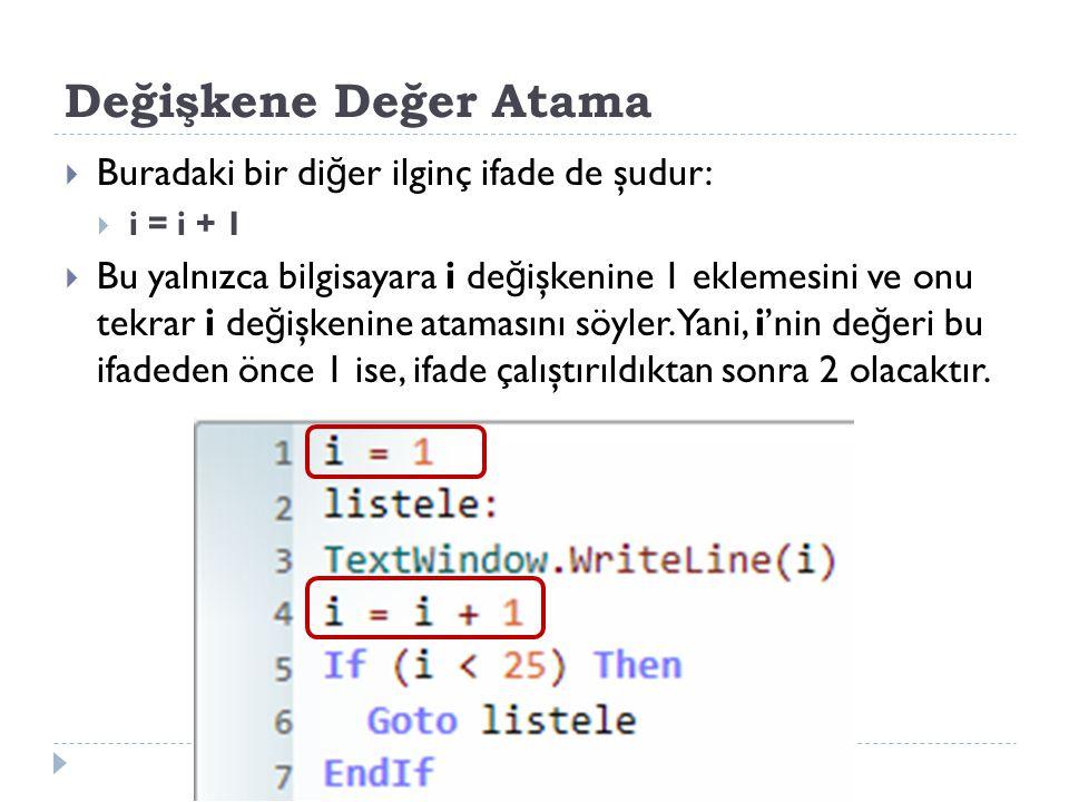 De ğ işkene De ğ er Atama: i = i + 1 Bu ifade, i de ğ işkenine 1 eklenmesini ve tekrar i de ğ işkenine atanmasını söyler.