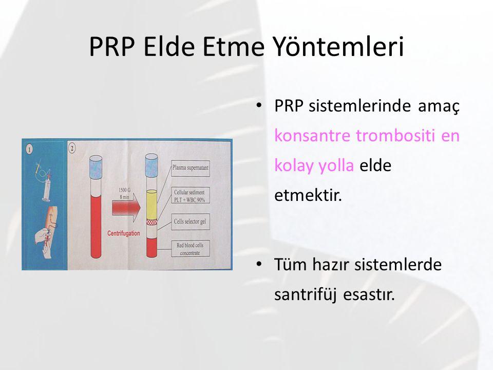 PRP Elde Etme Yöntemleri PRP sistemlerinde amaç konsantre trombositi en kolay yolla elde etmektir. Tüm hazır sistemlerde santrifüj esastır.