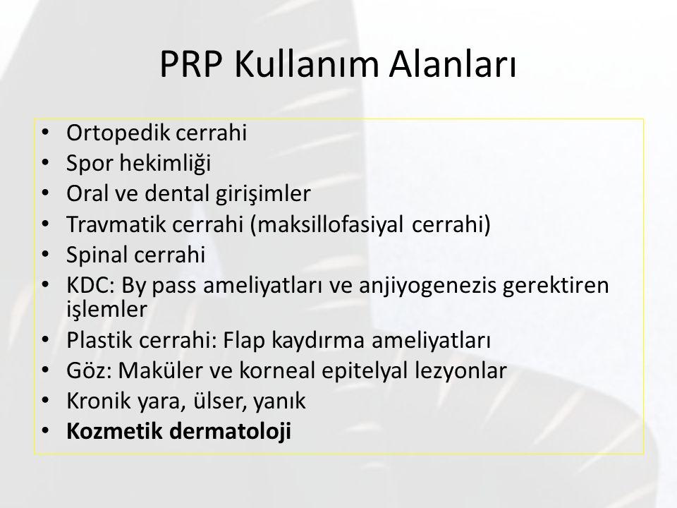 PRP Kullanım Alanları Ortopedik cerrahi Spor hekimliği Oral ve dental girişimler Travmatik cerrahi (maksillofasiyal cerrahi) Spinal cerrahi KDC: By pa