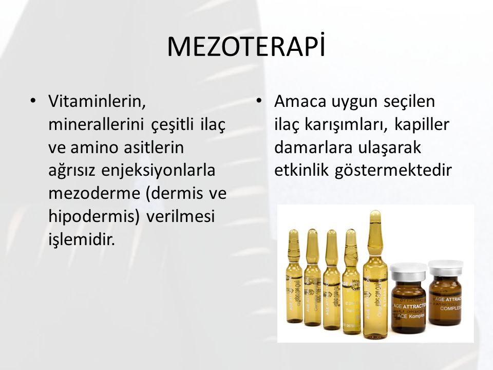 MEZOTERAPİ Vitaminlerin, minerallerini çeşitli ilaç ve amino asitlerin ağrısız enjeksiyonlarla mezoderme (dermis ve hipodermis) verilmesi işlemidir. A