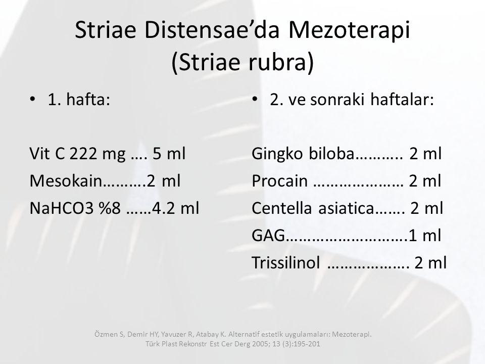 Striae Distensae'da Mezoterapi (Striae rubra) 1. hafta: Vit C 222 mg …. 5 ml Mesokain……….2 ml NaHCO3 %8 ……4.2 ml 2. ve sonraki haftalar: Gingko biloba