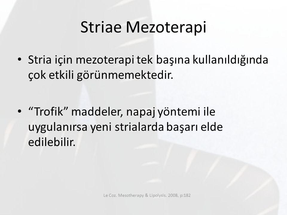 """Striae Mezoterapi Stria için mezoterapi tek başına kullanıldığında çok etkili görünmemektedir. """"Trofik"""" maddeler, napaj yöntemi ile uygulanırsa yeni s"""