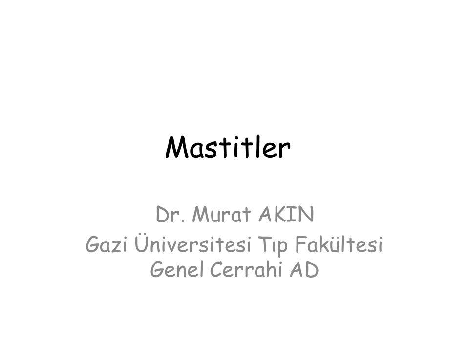Mastitler Dr. Murat AKIN Gazi Üniversitesi Tıp Fakültesi Genel Cerrahi AD