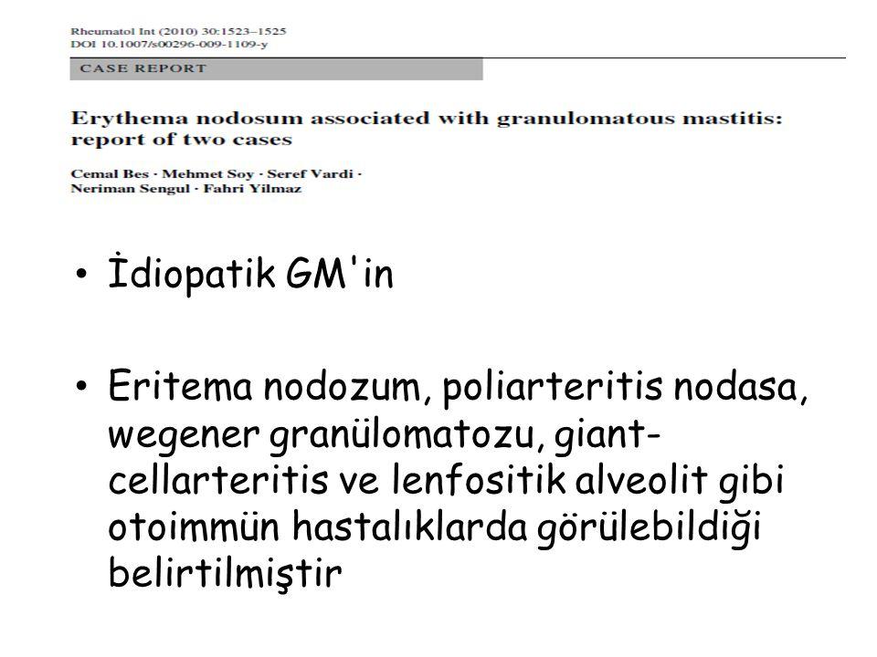 İdiopatik GM'in Eritema nodozum, poliarteritis nodasa, wegener granülomatozu, giant- cellarteritis ve lenfositik alveolit gibi otoimmün hastalıklarda