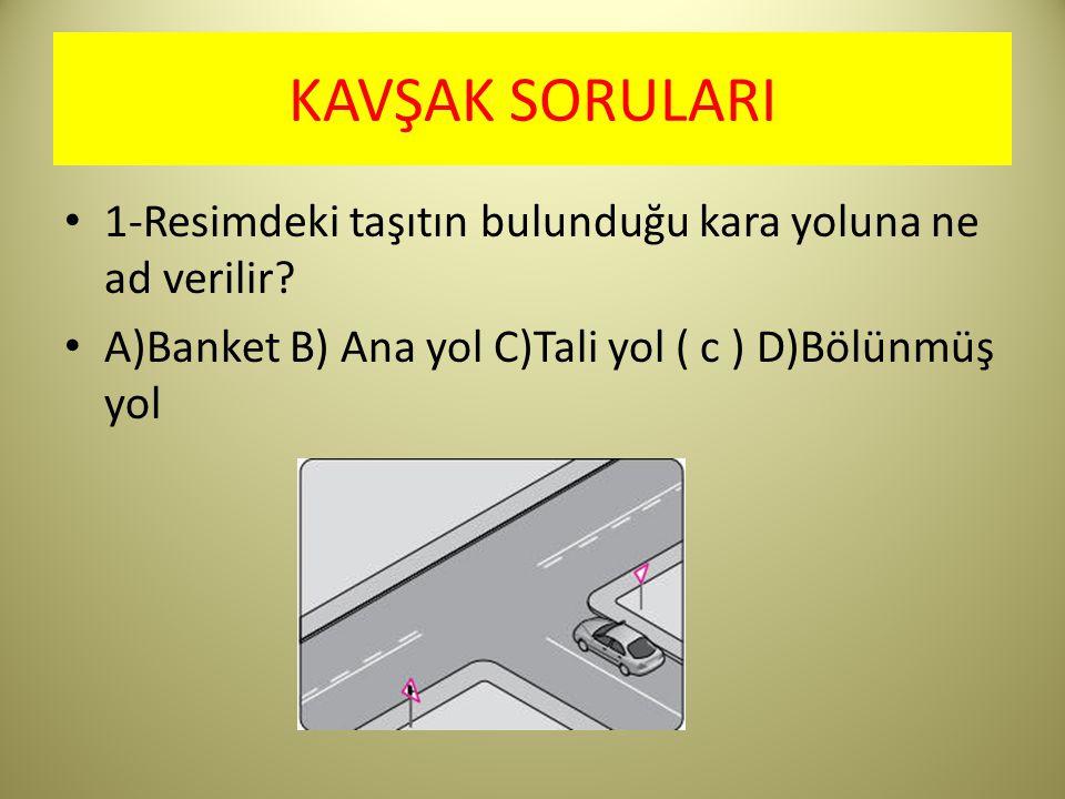 KAVŞAK SORULARI 1-Resimdeki taşıtın bulunduğu kara yoluna ne ad verilir.