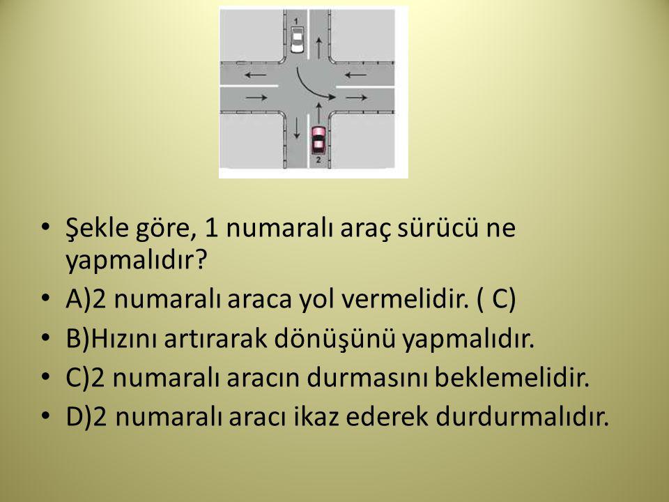 Şekle göre, 1 numaralı araç sürücü ne yapmalıdır.A)2 numaralı araca yol vermelidir.