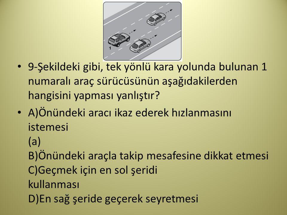 9-Şekildeki gibi, tek yönlü kara yolunda bulunan 1 numaralı araç sürücüsünün aşağıdakilerden hangisini yapması yanlıştır.