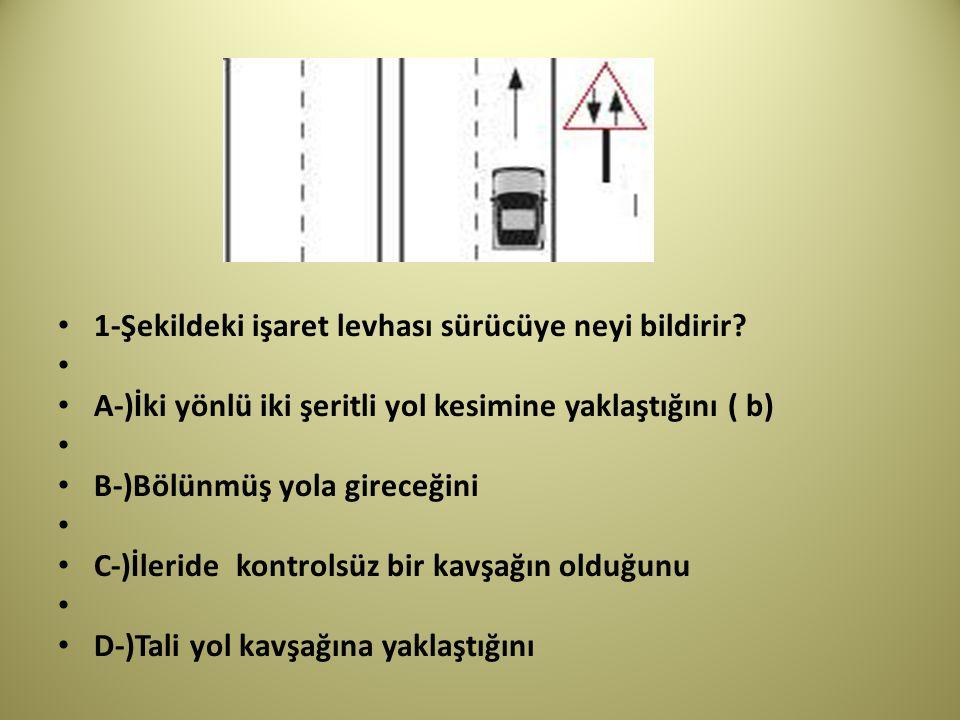 1-Şekildeki işaret levhası sürücüye neyi bildirir.
