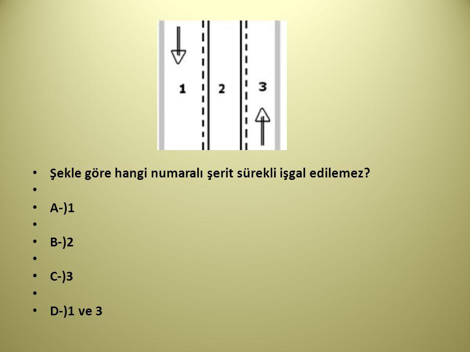 Şekle göre hangi numaralı şerit sürekli işgal edilemez? A-)1 B-)2 C-)3 D-)1 ve 3