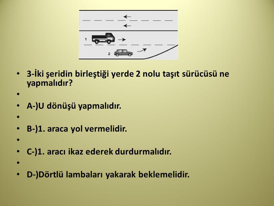 3-İki şeridin birleştiği yerde 2 nolu taşıt sürücüsü ne yapmalıdır.