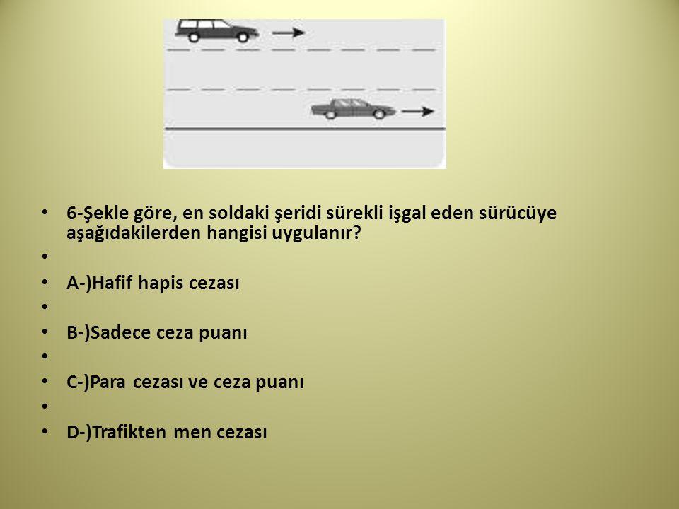 6-Şekle göre, en soldaki şeridi sürekli işgal eden sürücüye aşağıdakilerden hangisi uygulanır.