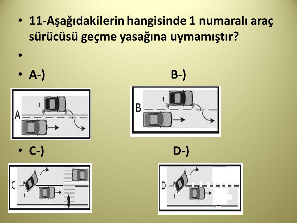 11-Aşağıdakilerin hangisinde 1 numaralı araç sürücüsü geçme yasağına uymamıştır? A-) B-) C-) D-)
