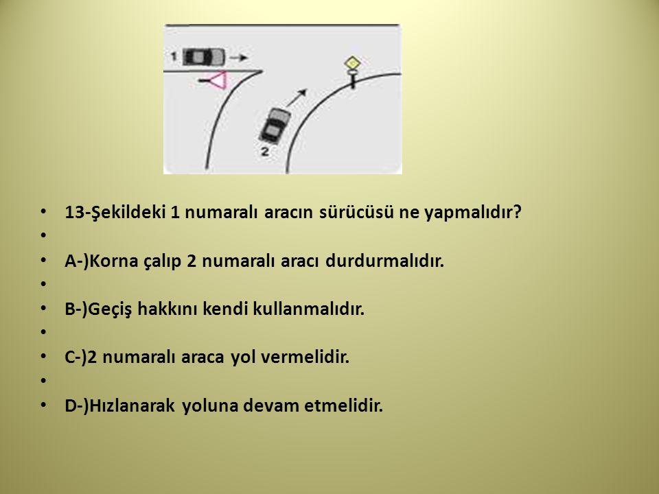 13-Şekildeki 1 numaralı aracın sürücüsü ne yapmalıdır.