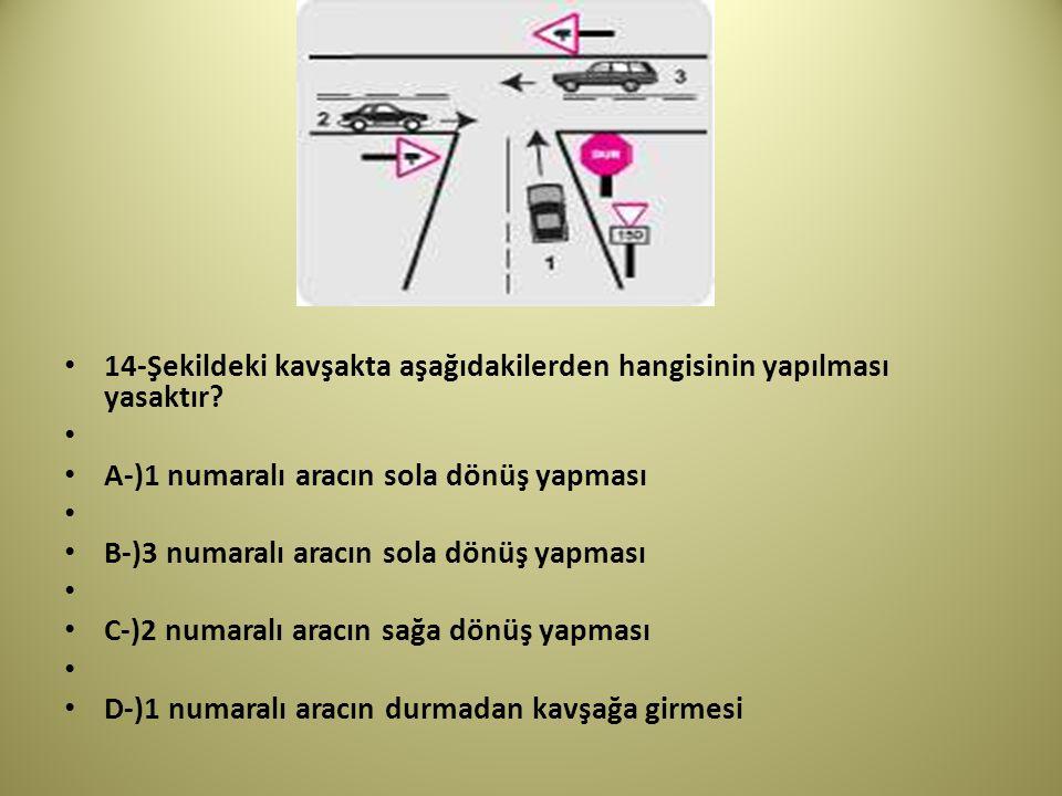 14-Şekildeki kavşakta aşağıdakilerden hangisinin yapılması yasaktır.