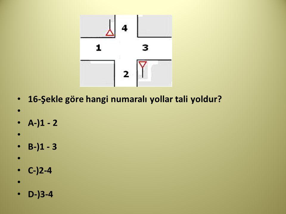 16-Şekle göre hangi numaralı yollar tali yoldur? A-)1 - 2 B-)1 - 3 C-)2-4 D-)3-4