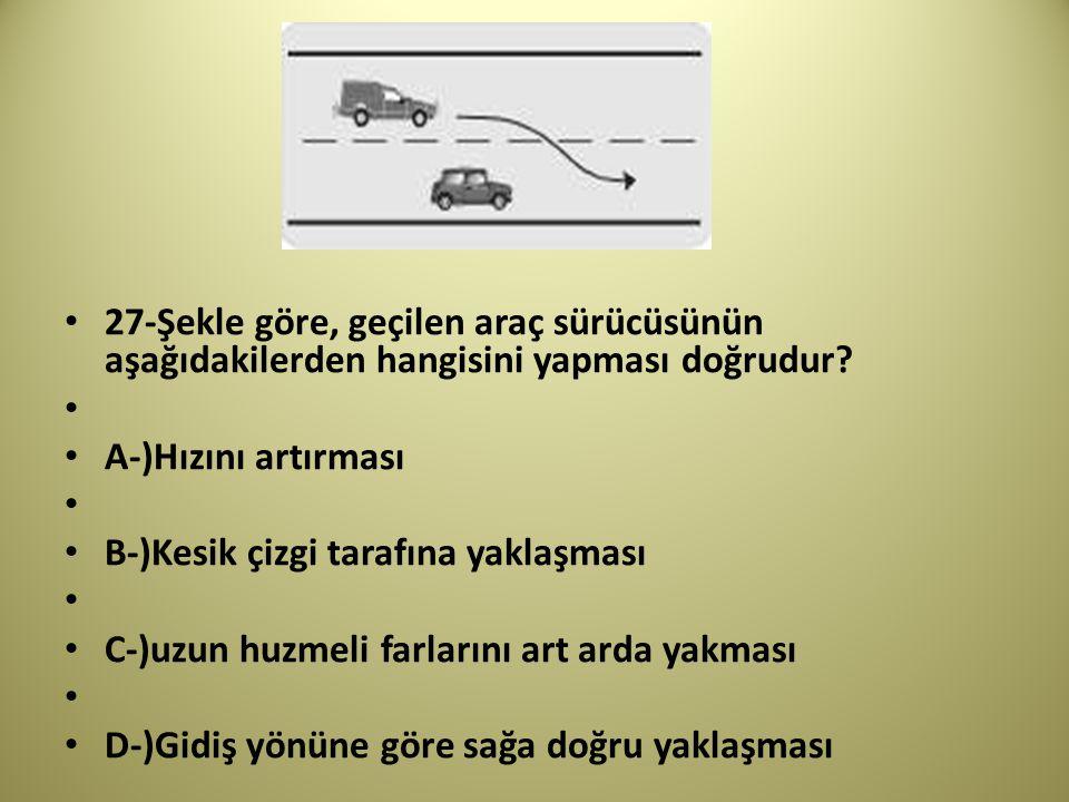 27-Şekle göre, geçilen araç sürücüsünün aşağıdakilerden hangisini yapması doğrudur.
