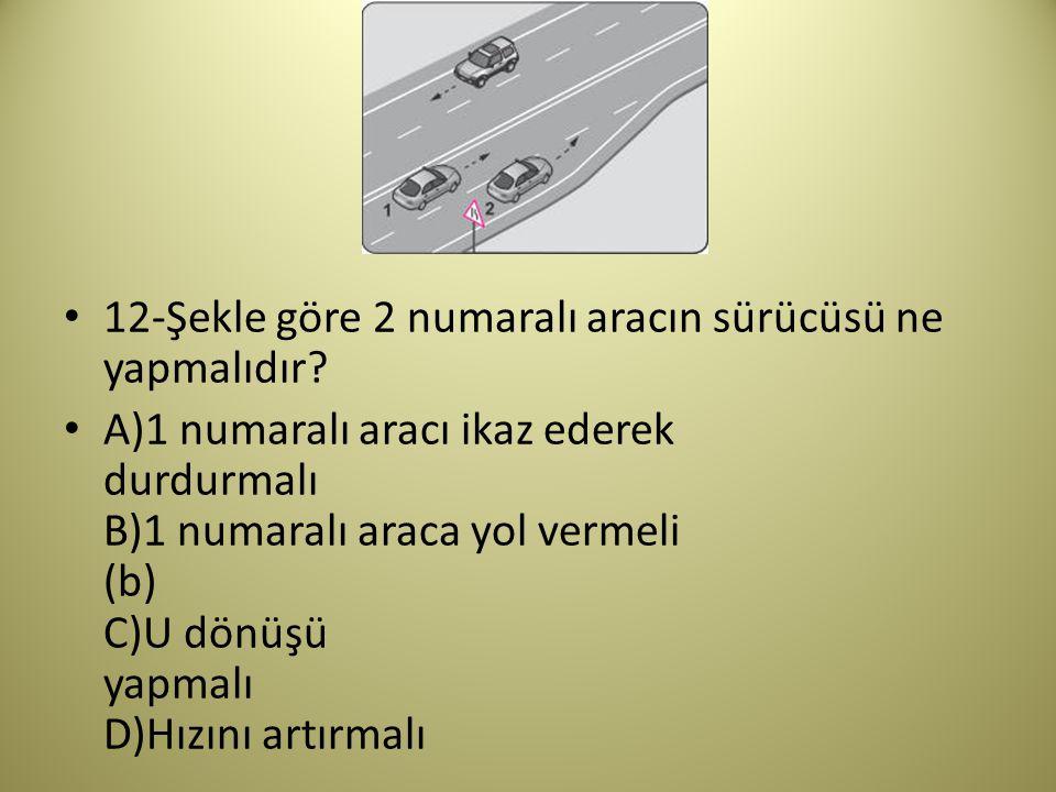 12-Şekle göre 2 numaralı aracın sürücüsü ne yapmalıdır.