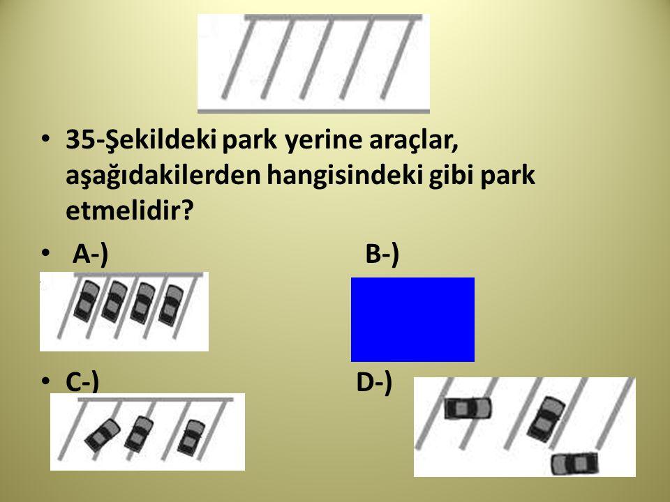 35-Şekildeki park yerine araçlar, aşağıdakilerden hangisindeki gibi park etmelidir? A-) B-) C-) D-)