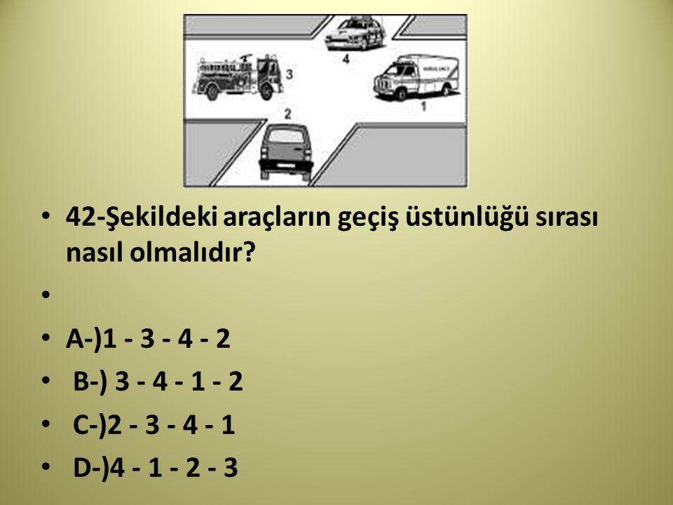 42-Şekildeki araçların geçiş üstünlüğü sırası nasıl olmalıdır.